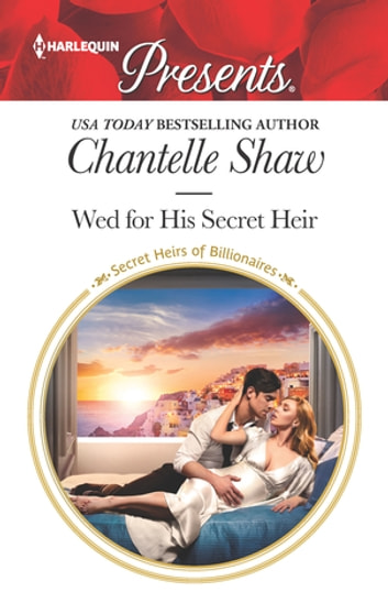 Wed for His Secret Heir - A Secret Baby Romance ebook by Chantelle Shaw