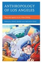 Anthropology of Los Angeles ebook by Jenny Banh,Maryann Aguirre,Beth F. Baker,Jenny Banh,Nathalie Boucher,Charles Joseph,Melissa King,Andrea Lepage,Adonia E. Lugo,Allison Mattheis,Yolanda T. Moses,ChorSwang Ngin,Jocelyn A. Pacleb,Kyeyoung Park,James Diego Vigil,George Villanueva,Natale A. Zappia,Melissa King