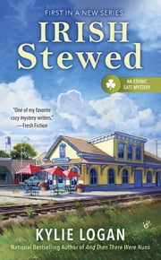Irish Stewed - Ethnic Eats Mystery ebook by Kylie Logan