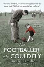 The Footballer Who Could Fly ebook by Duncan Hamilton