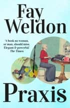 Praxis ebook by Fay Weldon