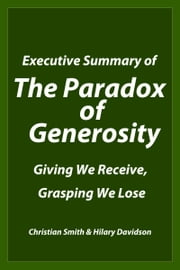 "Executive Summary of ""The Paradox of Generosity"" ebook by Prepared by Excellence in Giving,Christian Smith,Hilary Davidson"