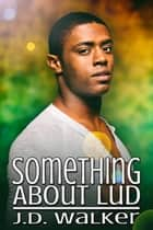 Something About Lud ebook by J.D. Walker
