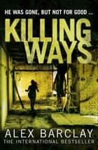 Killing Ways ebook by Alex Barclay
