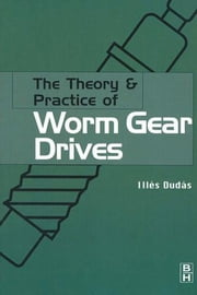 The Theory and Practice of Worm Gear Drives ebook by Dudás, Ilés|