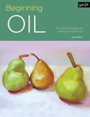 Beginning Oil - Tips and techniques for learning to paint in oil ebook by Jan Murphy