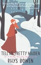 Tell Me Pretty Maiden eBook by Rhys Bowen