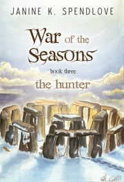 War of the Seasons, Book Three: The Hunter ebook by Janine K. Spendlove