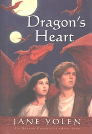 Dragon's Heart - The Pit Dragon Chronicles, Volume Four ebook by Jane Yolen,Jonathon Schmidt
