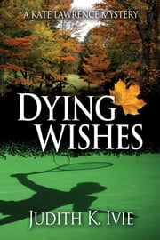 Dying Wishes ebook by Judith K. Ivie