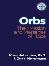 ORBS - Their Mission & Messages of Hope ebook by Klaus Heinemann