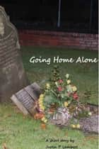 Going Home Alone ebook by Justin P Lambert