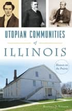 Utopian Communities of Illinois - Heaven on the Prairie ebook by Randall J. Soland