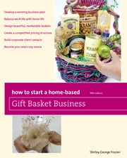 How to Start a Home-Based Gift Basket Business, 5th ebook by Shirley George Frazier