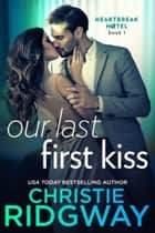 Our Last First Kiss (Heartbreak Hotel Book 1) ebook by