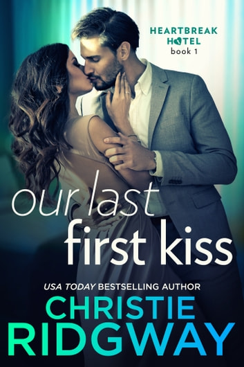 Our Last First Kiss (Heartbreak Hotel Book 1) ebook by Christie Ridgway
