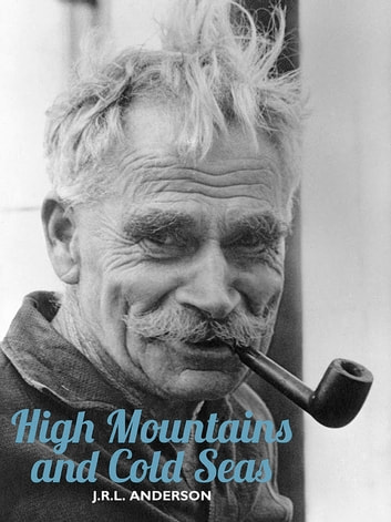 High Mountains and Cold Seas - The life of H.W. 'Bill' Tilman: soldier, mountaineer, navigator ebook by J.R.L. Anderson