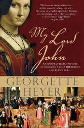 My Lord John - A tale of intrigue, honor and the rise of a king ebook by Georgette Heyer