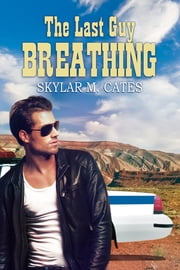 The Last Guy Breathing ebook by Skylar M. Cates