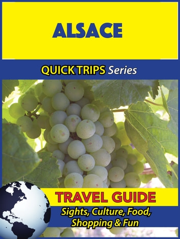 Alsace Travel Guide (Quick Trips Series) - Sights, Culture, Food, Shopping & Fun ebook by Crystal Stewart