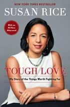 Tough Love - My Story of the Things Worth Fighting For ebook by Susan Rice