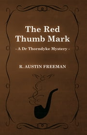 The Red Thumb Mark (A Dr Thorndyke Mystery) ebook by R. Austin Freeman