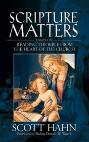 Scripture Matters: Essays on Reading from the Heart of the Church ebook by Scott Hahn