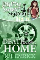 Death Comes Home - Darcy Sweet Mystery, #19 ebook by K.J. Emrick