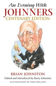An Evening with Johnners - Centenary Edition ebook by Brian Johnston,BARRY JOHNSTON