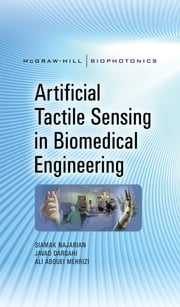 Artificial Tactile Sensing in Biomedical Engineering ebook by Siamak Najarian,Javad Dargahi,Ali Mehrizi