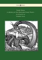 Fairy Gold - A Book of Old English Fairy Tales - Illustrated by Herbert Cole ebook by Ernest Rhys, Herbert Cole
