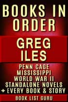 Greg Iles Books in Order: Penn Cage series, Natchez Burning trilogy, Mississippi books, World War II books, all standalone novels and nonfiction, plus a Greg Iles biography. ebook by Book List Guru