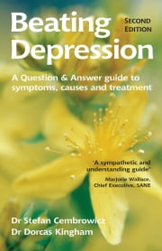 Beating Depression: A Question & Answer Guide to Symptoms, Causes and Treatment ebook by
