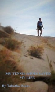My Tennis Shoes Saved My Life ebook by Tabatha Stewart
