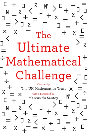 The Ultimate Mathematical Challenge: Over 365 puzzles to test your wits and excite your mind ebook by The UK Mathematics Trust