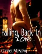 Falling Back In Love ebook by Carrice McKelvy