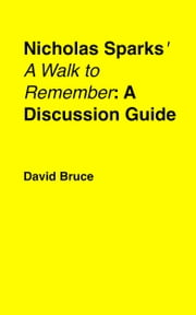 "Nicholas Sparks' ""A Walk to Remember"": A Discussion Guide ebook by David Bruce"