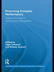 Procuring Complex Performance - Studies of Innovation in Product-Service Management ebook by Nigel Caldwell,Mickey Howard