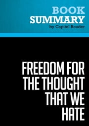 Summary of Freedom for the Thought That We Hate: A Biography of the First Amendment - Anthony Lewis ebook by Capitol Reader