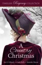 A Country Christmas ebook by Josi S. Kilpack, Carla Kelly, Jennifer Moore