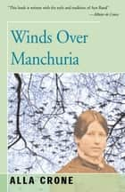 Winds Over Manchuria ebook by Alla Crone
