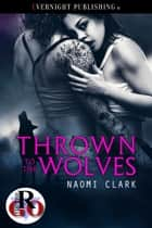 Thrown to the Wolves ebook by Naomi Clark