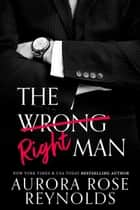 The Wrong/Right Man ebook by Aurora Rose reynolds