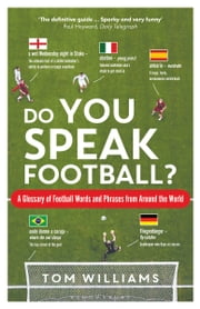 Do You Speak Football? - A Glossary of Football Words and Phrases from Around the World ebook by Tom Williams