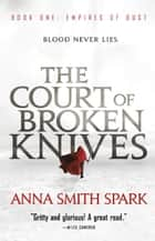 The Court of Broken Knives ebook by Anna Smith Spark
