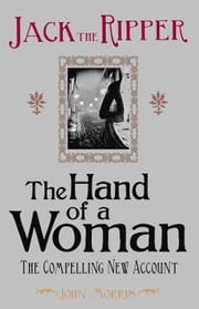 Jack the Ripper: The Hand of a Woman ebook by John Morris