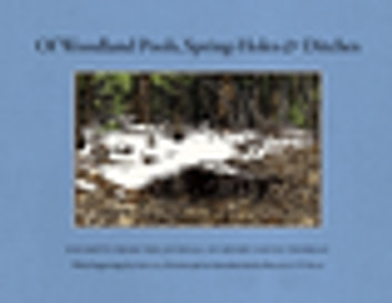 Of Woodland Pools, Spring-Holes and Ditches - Excerpts from the Journal of Henry David Thoreau ebook by Henry David Thoreau