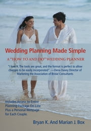 Wedding Planning Made Simple - A All-In-One Wedding Planner ebook by Bryan Box; Marian Box