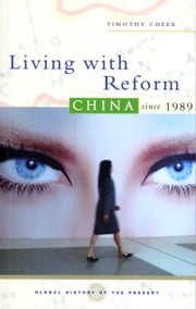 Living with Reform - China Since 1989 ebook by Timothy Cheek