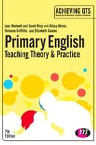 Primary English: Teaching Theory and Practice ebook by Jane A Medwell, Professor David Wray, Dr Hilary Minns,...